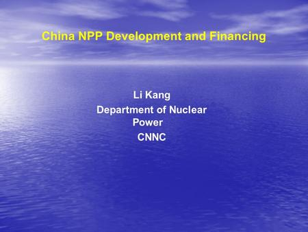 China NPP Development and Financing Li Kang Department of Nuclear Power CNNC.