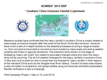 SCMREX* 2013 RDP * Southern China Monsoon Rainfall Experiment Research studies have confirmed that the heavy rainfall in southern China is closely related.