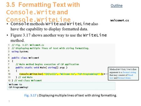 1 Console methods Write and WriteLine also have the capability to display formatted data. Figure 3.17 shows another way to use the WriteLine method. Outline.