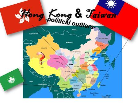 "Hong Kong & Taiwan -political outliers- Hong Kong SAR– Special Administrative Region ""One Country, Two Systems""– Limited Democracy A history of transition:"