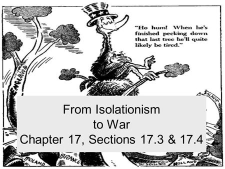 From Isolationism to War Chapter 17, Sections 17.3 & 17.4.
