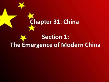 Chapter 31: China Section 1: The Emergence of Modern China.