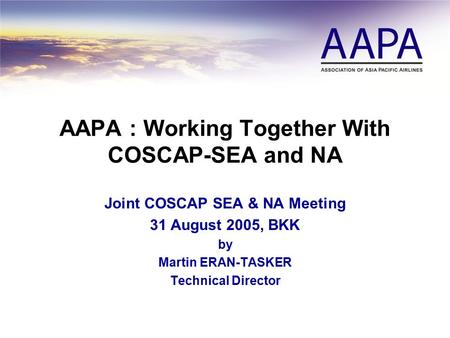 AAPA : Working Together With COSCAP-SEA and NA Joint COSCAP SEA & NA Meeting 31 August 2005, BKK by Martin ERAN-TASKER Technical Director.