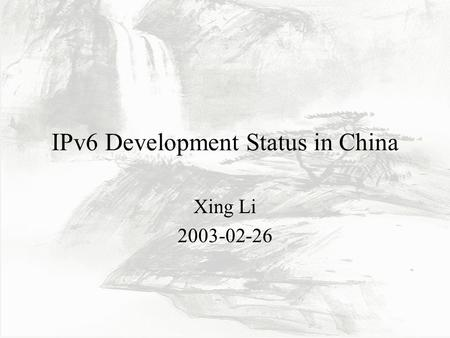 IPv6 Development Status in China Xing Li 2003-02-26.