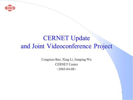 1 CERNET Update and Joint Videoconference Project Congxiao Bao, Xing Li, Jianping Wu CERNET Center.