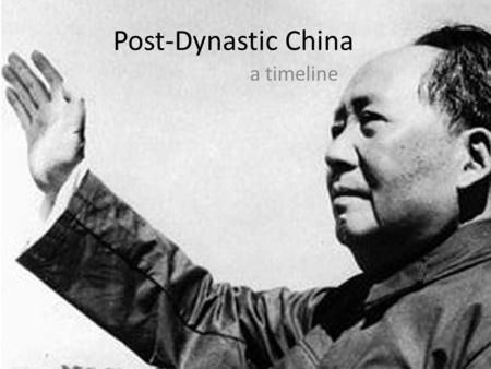 Post-Dynastic China a timeline. Modern China: Qing Dynasty  1644-1911: Qing Dynasty  Manchus—not Han  Closed off to West  1842: Treaty of Nanjing-
