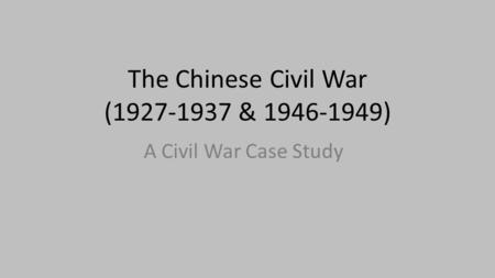 The Chinese Civil War (1927-1937 & 1946-1949) A Civil War Case Study.