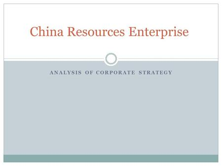 ANALYSIS OF CORPORATE STRATEGY China Resources Enterprise.