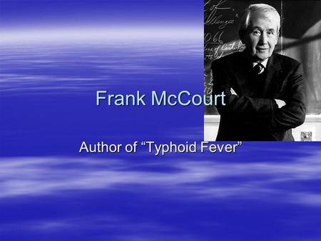 "Author of ""Typhoid Fever"" Frank McCourt.  Oldest of seven children.  Born in Brooklyn to Irish immigrants; returned to Limerick, Ireland, where he grew."