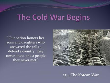 The Cold War Begins 25.4 The Korean War