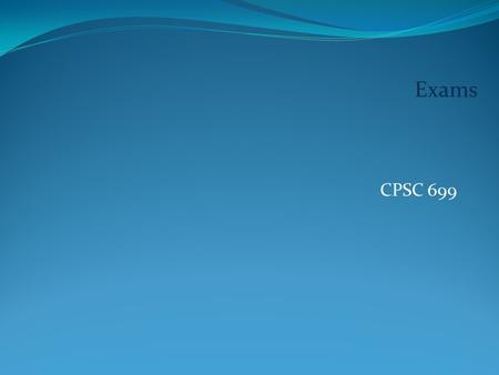 CPSC 699 Exams. Message Taking oral exams successfully is a skill which can be learned.
