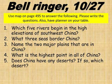 Bell ringer, 10/27 Use map on page 495 to answer the following. Please write the questions. Also, have planner on your table. Which five rivers begin in.