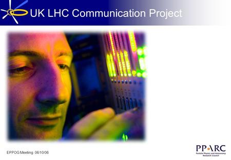 UK LHC Communication Project EPPOG Meeting 06/10/06.