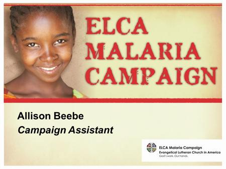 Allison Beebe Campaign Assistant. Children and Youth of the Malaria Program.
