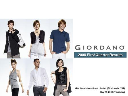 Giordano International Limited (Stock code: 709) May 22, 2008 (Thursday) 2008 First Quarter Results.