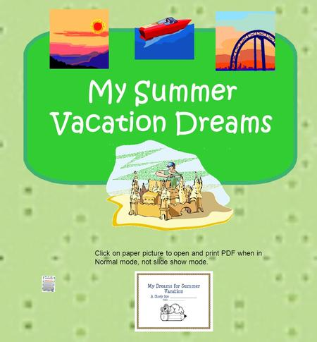 My Summer Vacation Dreams Click on paper picture to open and print PDF when in Normal mode, not slide show mode.