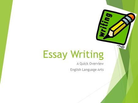 Essay Writing A Quick Overview English Language Arts.