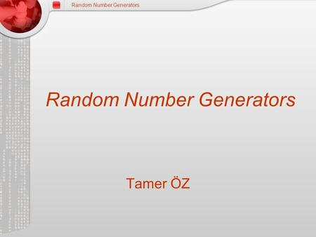 Random Number Generators Tamer ÖZ. Random Number Generators OUTLINE Randomness And Random Number Usefulness Of Random Numbers Random Number Generators.