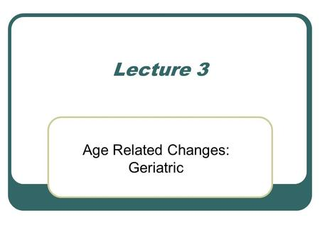 Lecture 3 Age Related Changes: Geriatric. Aging: Physiologic Impact Vertebral column thinning Lung ossification Cervical osteophytes Larngoptosis TMJ.