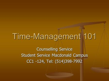 Time-Management 101 Counselling Service Student Service Macdonald Campus CC1 -124, Tel: (514)398-7992.
