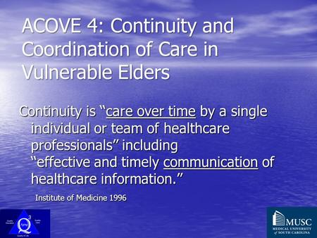 ACOVE 4: Continuity and Coordination of Care in Vulnerable Elders Continuity is ''care over time by a single individual or team of healthcare professionals''