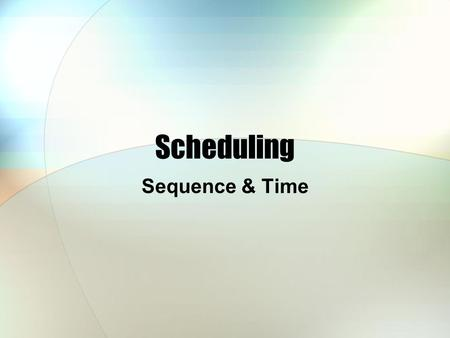Scheduling Sequence & Time.