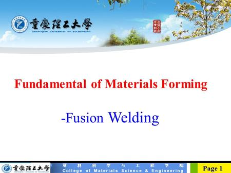 材料科学与工程学院 College of Materials Science & Engineering Page 1 Page 1 Fundamental of Materials Forming -Fusion Welding.