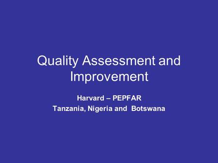 Quality Assessment and Improvement Harvard – PEPFAR Tanzania, Nigeria and Botswana.