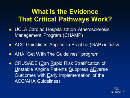 STRIVE TM What Is the Evidence That Critical Pathways Work? UCLA Cardiac Hospitalization Atherosclerosis Management Program (CHAMP) ACC Guidelines Applied.