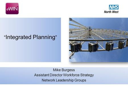 """ Integrated Planning "" Mike Burgess Assistant Director Workforce Strategy Network Leadership Groups."