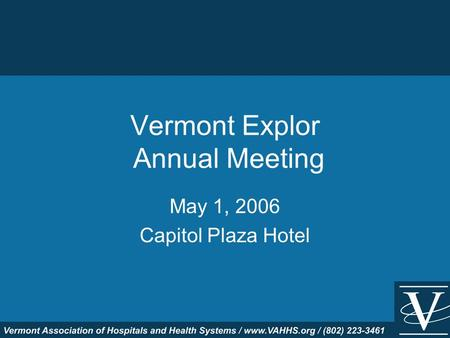 Vermont Explor Annual Meeting May 1, 2006 Capitol Plaza Hotel.