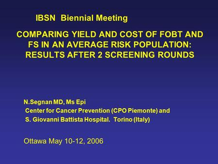 COMPARING YIELD AND COST OF FOBT AND FS IN AN AVERAGE RISK POPULATION: RESULTS AFTER 2 SCREENING ROUNDS N.Segnan MD, Ms Epi Center for Cancer Prevention.