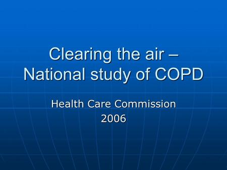 Clearing the air – National study of COPD Health Care Commission 2006.
