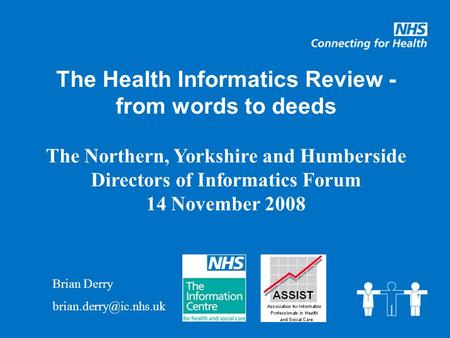 The Health Informatics Review - from words to deeds The Northern, Yorkshire and Humberside Directors of Informatics Forum 14 November 2008 Brian Derry.