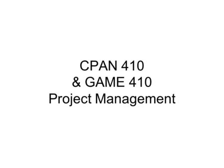 CPAN 410 & GAME 410 Project Management. Nicoleta Zouri