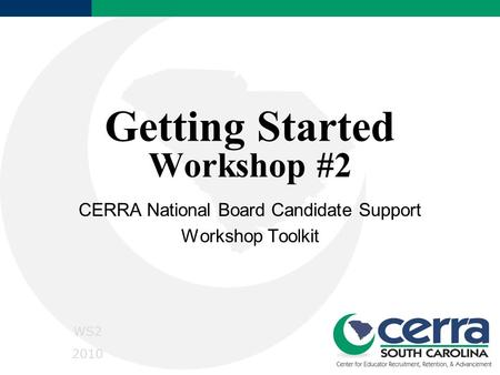 Getting Started Workshop #2 CERRA National Board Candidate Support Workshop Toolkit WS2 2010.