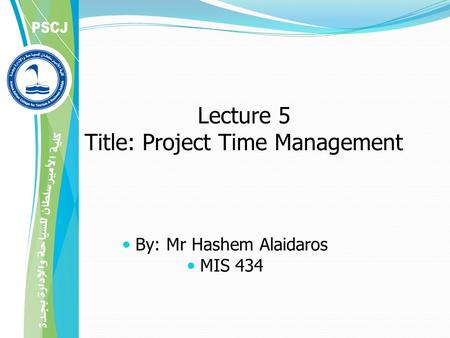 Lecture 5 Title: Project Time Management By: Mr Hashem Alaidaros MIS 434.
