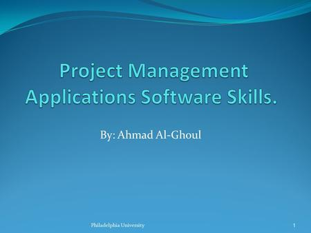By: Ahmad Al-Ghoul 1Philadelphia University. Learning Objectives Explain what a project is, list various attributes of projects. Describe project management,