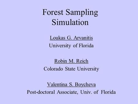 Forest Sampling Simulation Loukas G. Arvanitis University of Florida Robin M. Reich Colorado State University Valentina S. Boycheva Post-doctoral Associate,