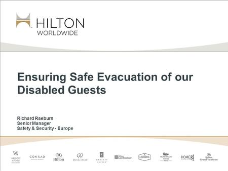 Ensuring Safe Evacuation of our Disabled Guests Richard Raeburn Senior Manager Safety & Security - Europe.