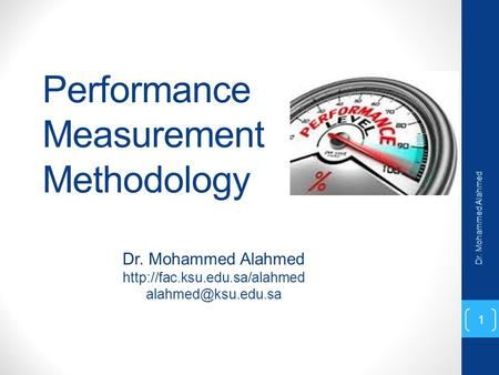 Performance Measurement Methodology Dr. Mohammed Alahmed  Dr. Mohammed Alahmed 1.