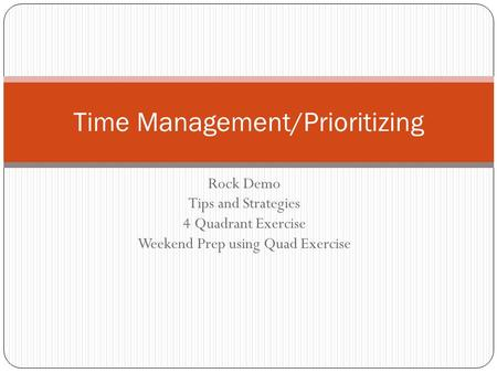 Rock Demo Tips and Strategies 4 Quadrant Exercise Weekend Prep using Quad Exercise Time Management/Prioritizing.