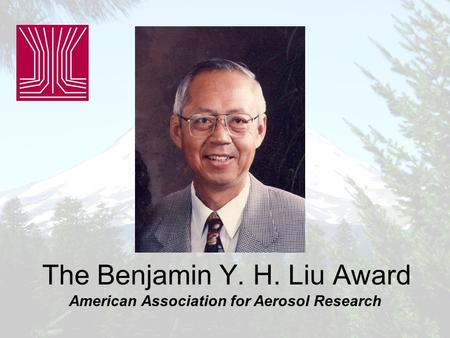The Benjamin Y. H. Liu Award American Association for Aerosol Research.