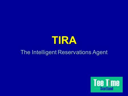 TIRA The Intelligent Reservations Agent. Info and teetime booking at >950 golf courses in Scotland and Ireland Info and booking for >620 hotels, guest.