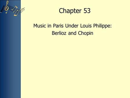 Chapter 53 Music in Paris Under Louis Philippe: Berlioz and Chopin.