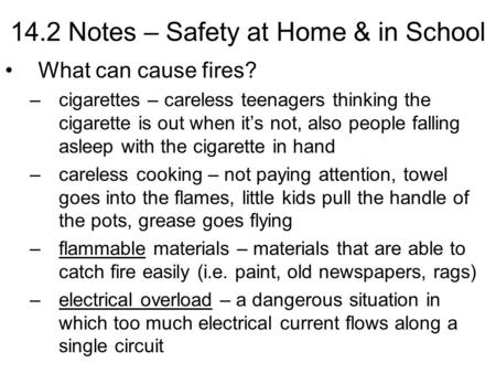 14.2 Notes – Safety at Home & in School What can cause fires? –cigarettes – careless teenagers thinking the cigarette is out when it's not, also people.