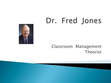Classroom Management Theorist.  Ph. D From UCLA in clinical Psychology  Headed the Child Experimental Ward at UCLA Medical Center  Methods to help.