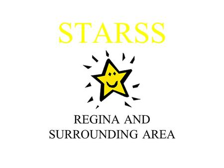 STARSS REGINA AND SURROUNDING AREA. STARSS ACTIVITIES Wendy came and did our on site training. Feb 2010 Balfour presentation about STARSS in Feb Every.