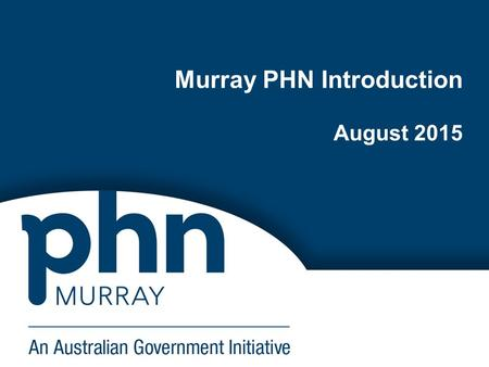Murray PHN Introduction August 2015. 2 Health services briefing.