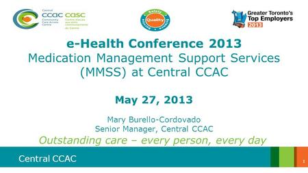 Central CCAC e-Health Conference 2013 Medication Management Support Services (MMSS) at Central CCAC May 27, 2013 Mary Burello-Cordovado Senior Manager,